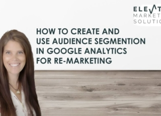 How to create and use audience segmentation in Google Analytics for re-marketing