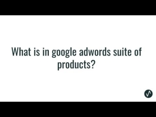 What is in the Google Adwords suite of products
