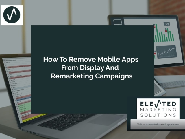 How to remove mobile apps from display and remarketing campaigns