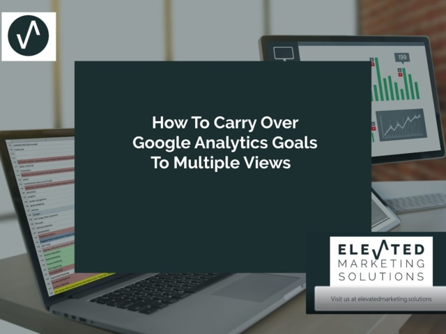 How to carry over Google Analytics goals to multiple views