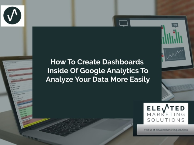 How to create dashboards inside of Google Analytics so you can more easily analyze your website data