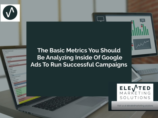 The basic metrics you should be analyzing inside of Google search ads to run successful campaigns