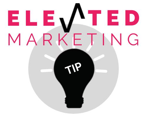 Elevated Marketing Tip